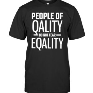 People Of Quality Do Not Fear Equality LGBT Pride T-Shirt