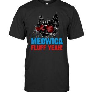 Meowica Fluff Yeah Funny Patriotic American Cat 4th of July T-Shirt