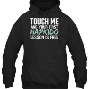 touch me and your first Hapkido Korean Martial Art Fighter T-shirt