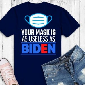 Your Mask Is As Useless As Biden T-Shirt png