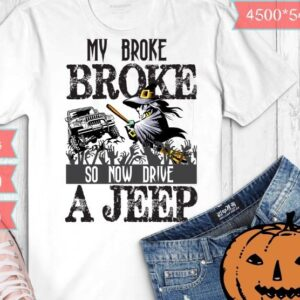 My Broom Broke So Now I Drive A Jeep Witch Halloween T-Shit design