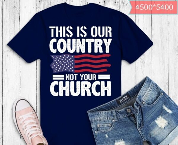 This Is Our Country Not Your Church Flag America T-Shirt design svg, This Is Our Country Not Your Church png, This Is Our Country Not Your Church eps, humanism, rationality, science education, religious