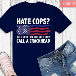 Hate cops then next time you need help call a crackhead T-shirt design svg, Hate cops then next time you need help call a crackhead png, thin blue line usa flag,