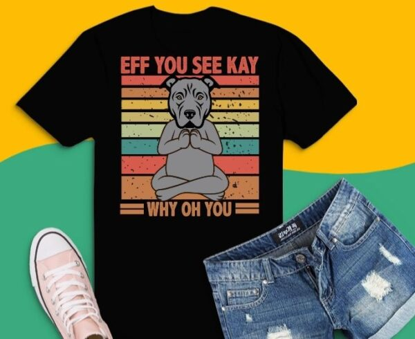 Eff You See Kay Why Oh You pitbull Funny Vintage dog T-Shirt design svg, Eff You See Kay Why Oh You pitbull png,