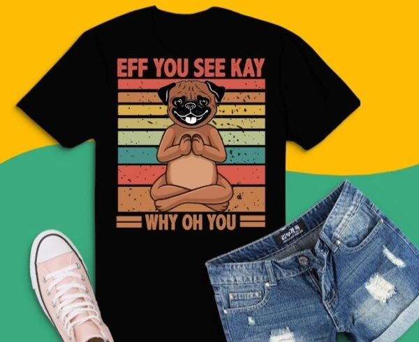 Eff You See Kay Why Oh You pug dog Funny Vintage dog T-Shirt design svg, Eff You See Kay Why Oh You pug dog png, Eff You See Kay Why Oh You pug dog eps, vintage retro style