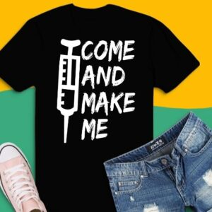 Funny Anti Vaccine Mandate Come And Make Me No Forced T-shirt design svg, Come And Make Me png, Come And Make Me eps, Anti Vaccine