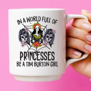 In A World Full Of Princesses Be A Tim B.urton Girl T-Shirt design svg, In A World Full Of Princesses Be A Tim B.urton Girl png, halloween day, skull womens, skull girl,funny scary girl