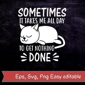 Sometimes it takes me all day to get nothing done funny lazy cat lover gifts T-shirt design svg