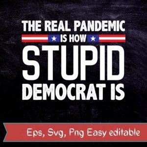 The real pandemic is how stupid democrat is funny saying T-shirt svg, politics, democrat, The real pandemic is how stupid democrat png, The real pandemic is how stupid democrat eps,