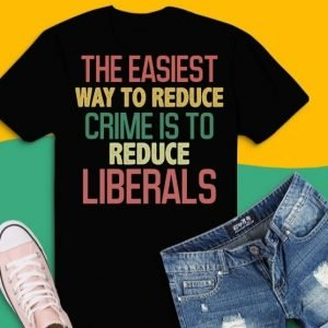 the easiest way to reduce crime is to reduce liberls funny saying T-shirt svg, the easiest way to reduce crime is to reduce liberls png, the easiest way to reduce crime is to reduce liberls eps, politics, democrat,