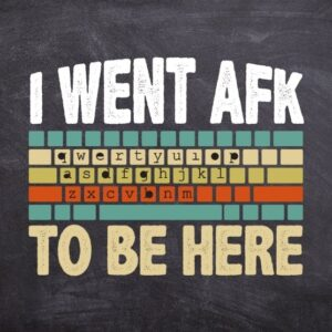 Funny Gift For A PC Gamer I Went AFK To Be Here T-Shirt design svg eps png